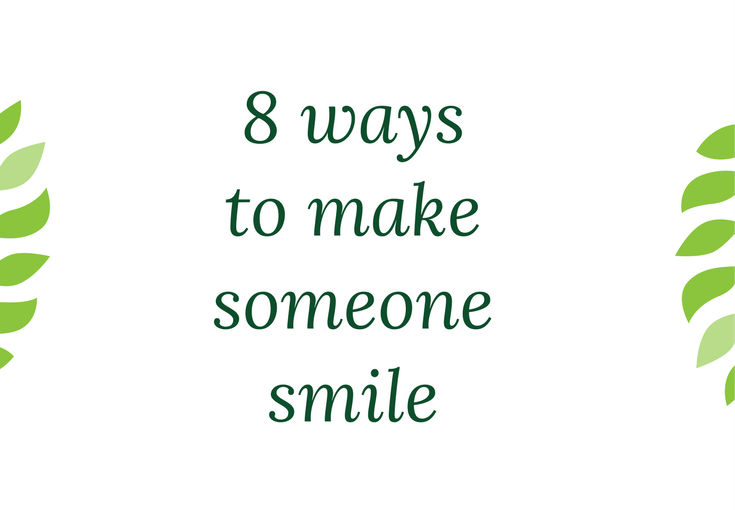 8 ways to make someone smile