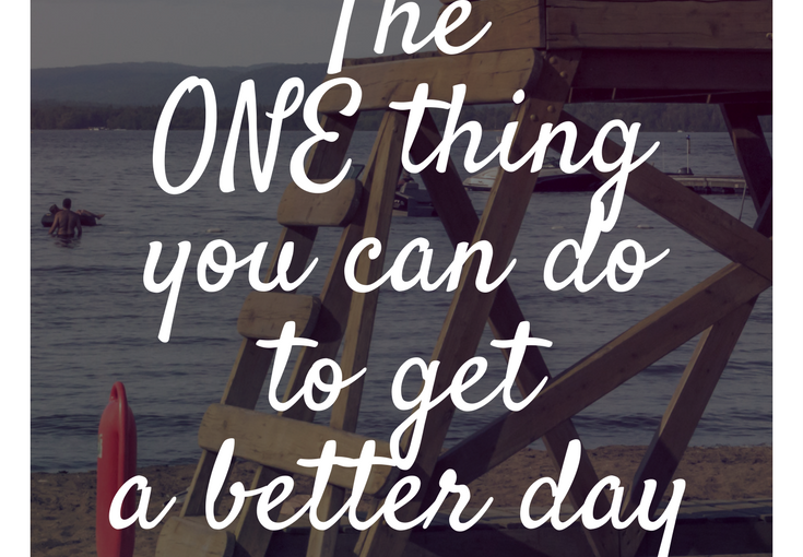 The ONE thing you can do to get a better day