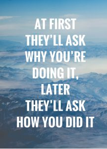 At first they'll ask why you're doing it, later they'll ask how you did it