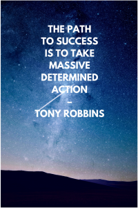 The path to success is to take massive determined action – Tony Robbins