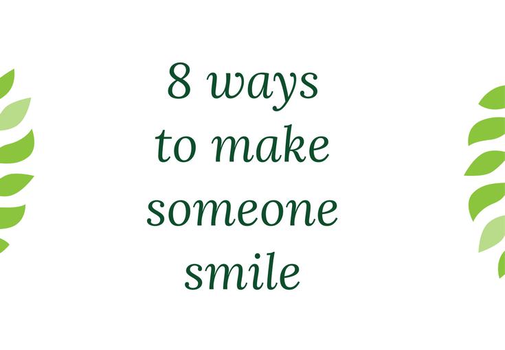 8 ways to make someone smile