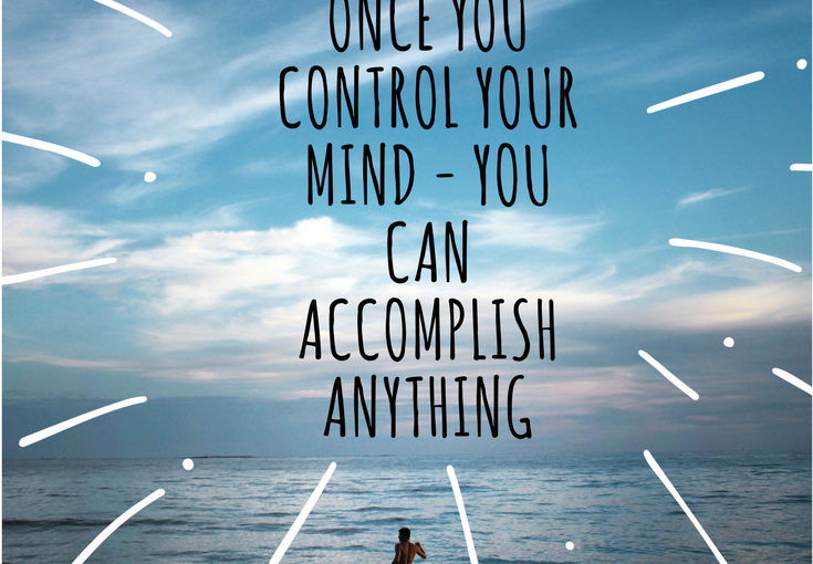 Once you control your mind - You can accomplish anything