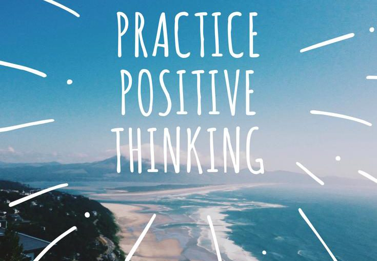 Practice positive thinking